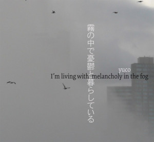 Yuco 'I'm Living with Melancholy in the Fog'