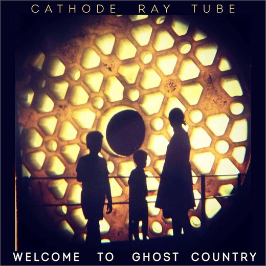 Cathode Ray Tube 'Welcome to Ghost Country'