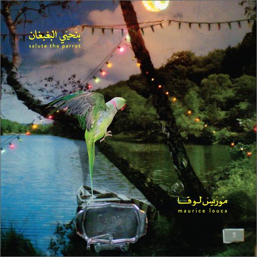 Maurice Louca :: Benhayyi Al-Baghbaghan (Salute the Parrot)