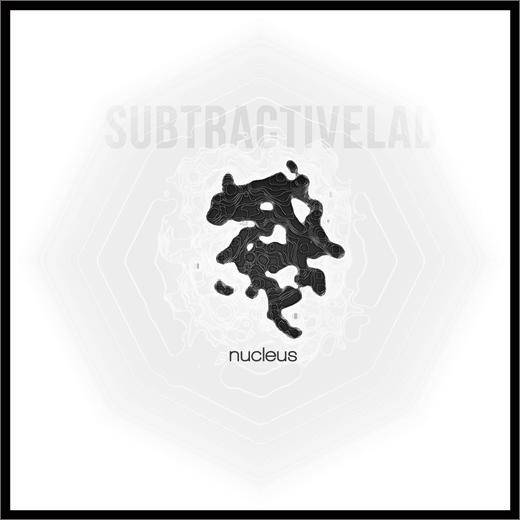 SubtractiveLAD :: Nucleus (Self-Released)