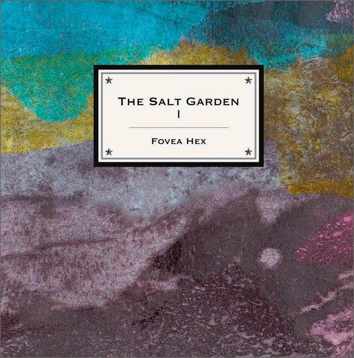 Fovea Hex :: The Salt Garden I (Headphone Dust / Die Stadt)