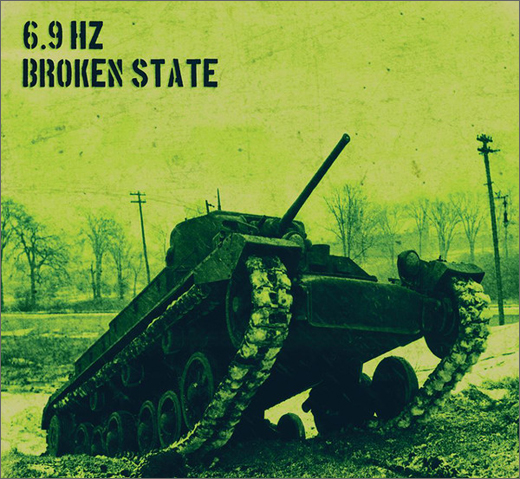 6.9Hz :: Broken State (Daddy Tank)