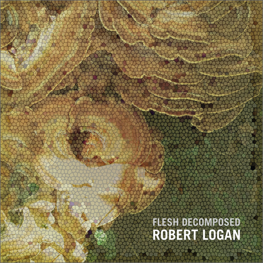 Robert Logan :: Flesh Decomposed (Slowfoot)