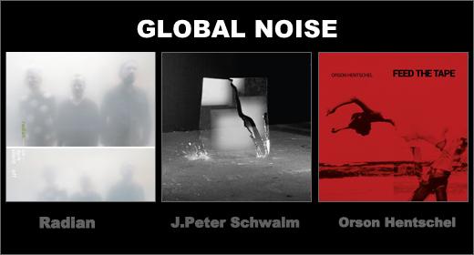 GLOBAL NOISE :: Radian, J.Peter Schwalm, Orson Hentschel