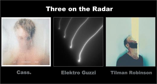 Re: Three on the Radar :: Cass., Elektro Guzzi, Tilman Robinson