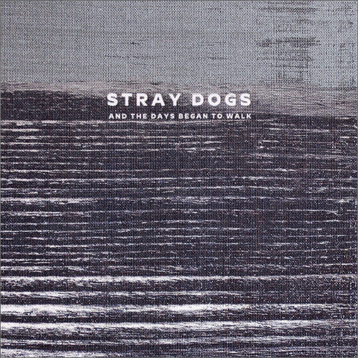 Stray Dogs :: And The Days Began To Walk (Kvitnu)